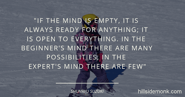 10 Quotes About Power Of Mind To Awaken You-10  If the mind is empty, it is always ready for anything; it is open to everything. In the beginner's mind there are many possibilities, in the expert's mind there are few. Shunryu Suzuki~ Zen Mind, Beginner's Mind