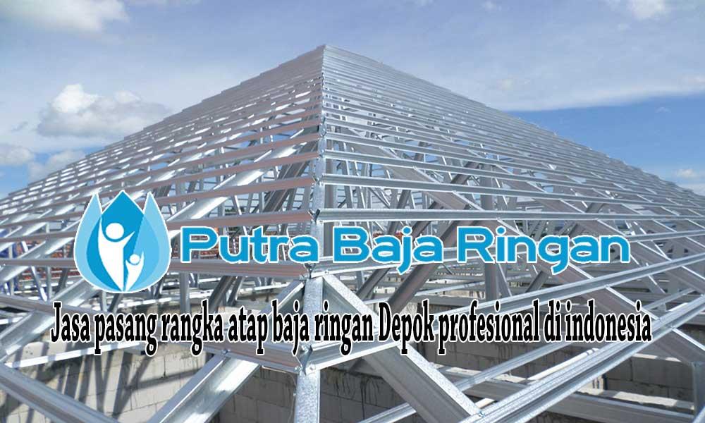 Harga Jasa Pasang Baja Ringan Depok 2021