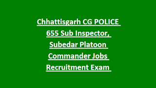 Chhattisgarh CG POLICE 655 Sub Inspector, Subedar Platoon Commander Jobs Recruitment Exam Notification 2018-SI Vacancy Physical Tests