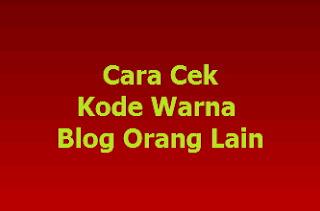 Cara Cek Kode Warna Blog Orang Lain