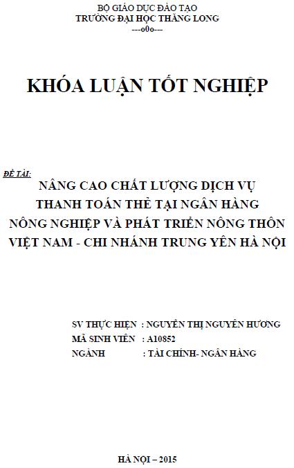Nâng cao chất lượng dịch vụ thanh toán thẻ tại Ngân hàng nông nghiệp và phát triển nông thôn Việt Nam Chi nhánh Trung Yên Hà Nội