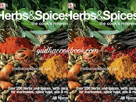 HERBS & SPICES : THE COOK'S REFERENCE - Over 200 Herbs and Spices, with Recipes for Marinades, Spice Rubs, Oils and More
