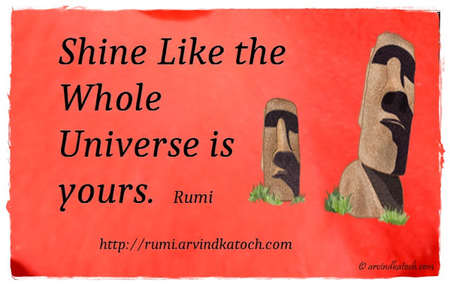 Rumi Quote, Meaning, Shine, Whole, Universe, yours, Rumi,