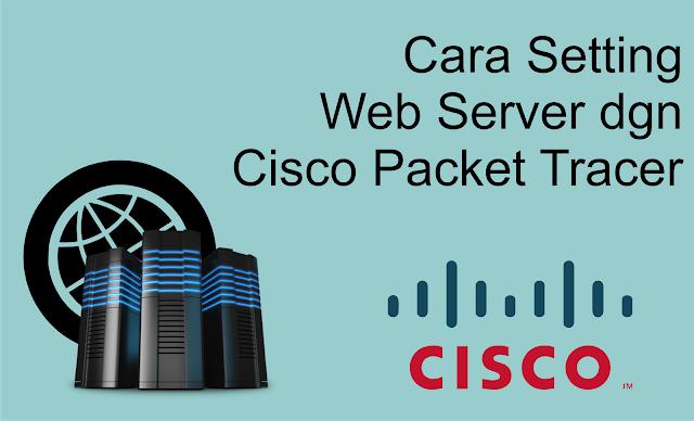 Cara Setting Web Server dengan Cisco Packet Tracer - Beb server merupakan tempat maupun wadah berisi file-file web yang ingin dipublikasikan. file-file web itu dapat berupa tulisan, gambar, audio maupunpun video. kita umpamakan, web server itu mirip semangkuk bakso.