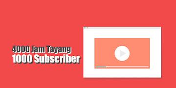 Cara Cepat Mendapatkan 4000 Jam Penayangan dan 1000 Subscriber Youtube