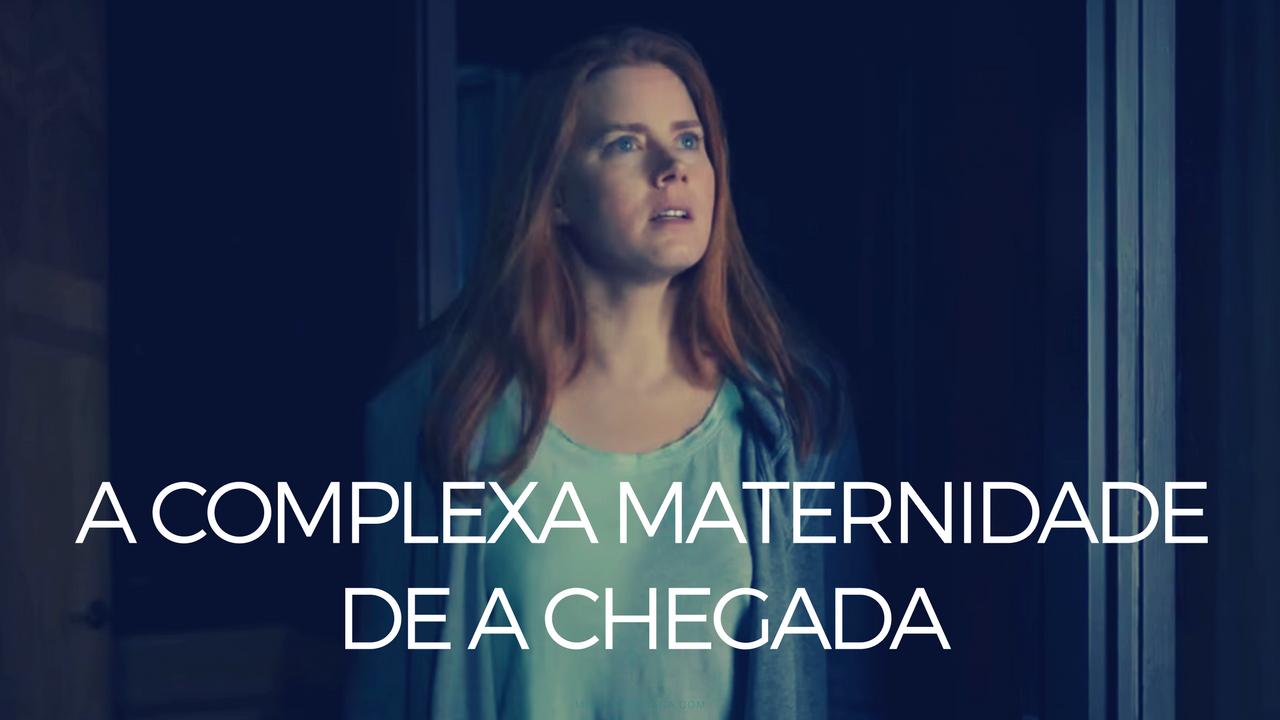 A complexa maternidade de A Chegada
