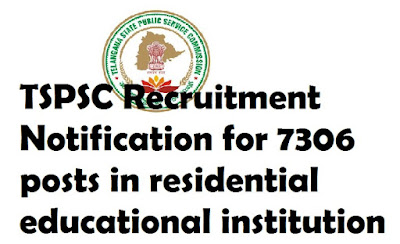 TSPSC Recruitment Notification for 7306 posts in residential educational institution societies tspsc.gov.in
