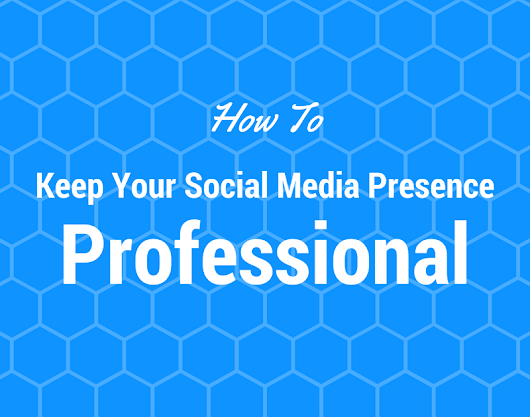 How to Keep Your Social Media Presence Professional