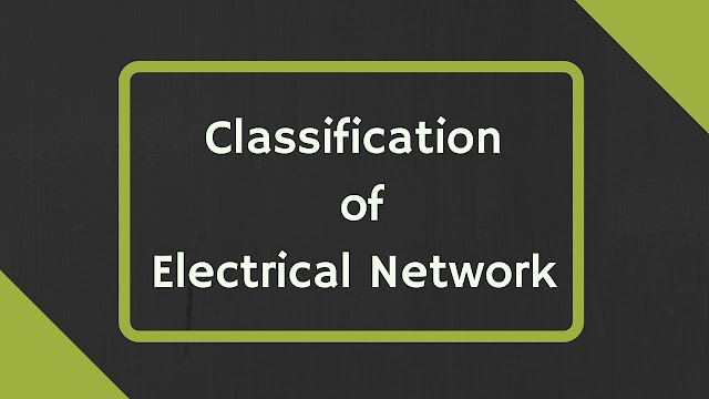 Classification Of Electrical Network In electrical engineering