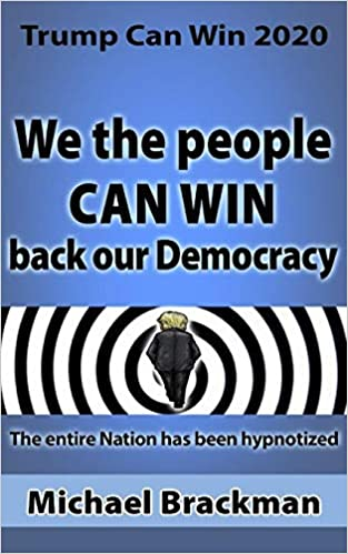 Trump Can Win 2020: We the People Can Win Back our Democracy