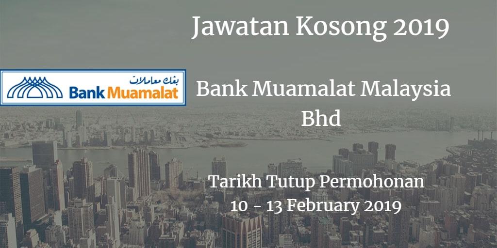 Jawatan Kosong Bank Muamalat Malaysia Bhd 10 - 13 February 2019