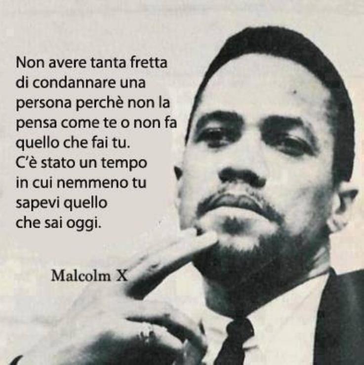 Malcolm X Frasi Famose.Non Avere Fretta Di Condannare Una Persona Perche Non La Pensa Come Te O Non Fa Quello Che Fai Tu Ilquieoraforismi