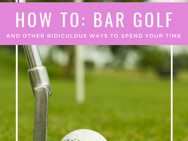 How To: Bar Golf (And Other Ridiculous Ways to Spend Your Time)