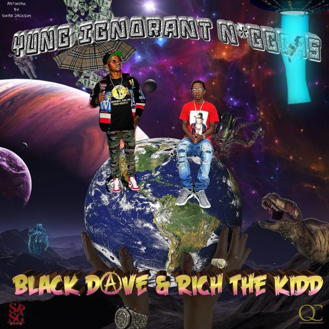 Black Dave & Rich The Kid - Yung Ignorant Niggas