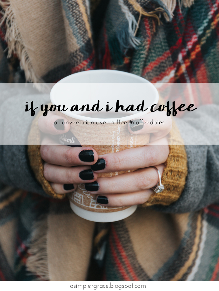 A conversation over coffee #coffeedates- If You and I Had Coffee | vol 8 - A Simpler Grace