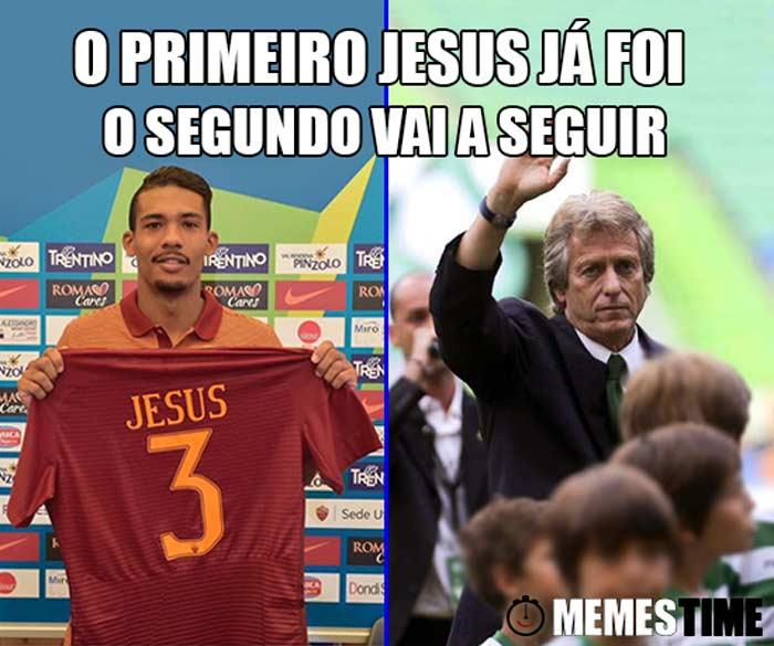 Memes Time Juan Jesus e Jorge Jesus - Roma 0 Porto 3 - O Primeiro Jesus já foi e o segundo vai a seguir