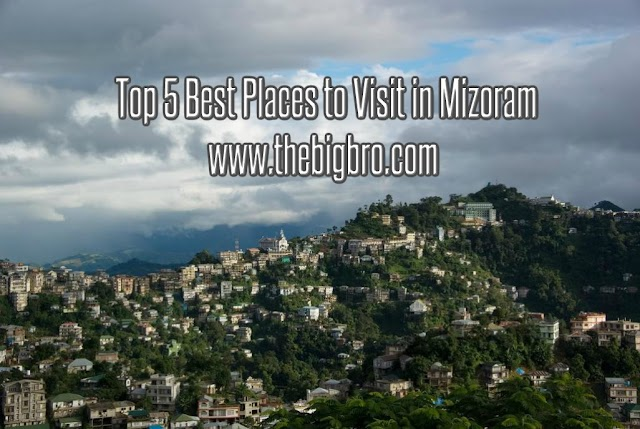 Top 5 Best Places to Visit in Mizoram