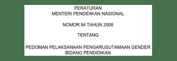Permendiknas Nomor 84 Tahun 2008 tentang Pedoman Pelaksanaan Pengarusutamaan Gender Bidang Pendidikan