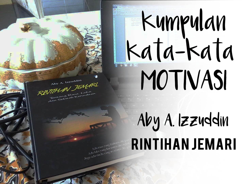 Kumpulan Kata Kata Motivasi Dari Aby A Izzudiin Terbaru