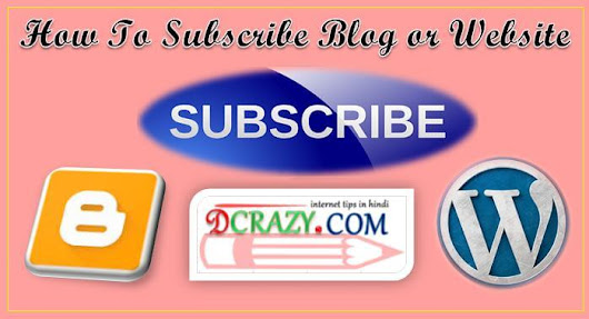 Blog or Website Ko Subscribe Kaise Karte Hai ~ Dcrazy - Hindi Me Help To Learn Blogging and Internet