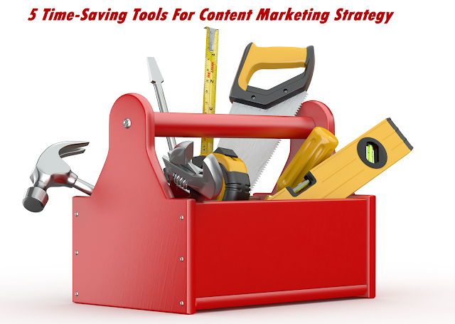 5 Time-Saving Tools For Content Marketing Strategy