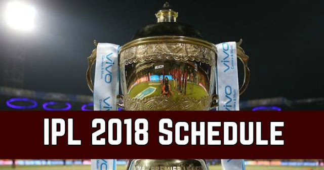 IPL 2018 Schedule: IPL 2018 Fixtures: IPL 2018 Timetable