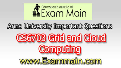 CS6703 Grid and Cloud Computing | Important  Questions | Question bank | Syllabus | Model and Previous Question papers | Download PDF