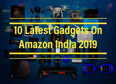 10 Latest Gadgets On Amazon India 2019