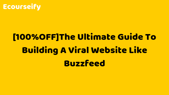 100%OFF The Ultimate Guide To Building A Viral Website Like Buzzfeed