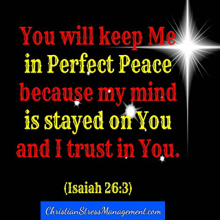 You will keep me in perfect peace because my mind is stayed on You. Isaiah 26:3