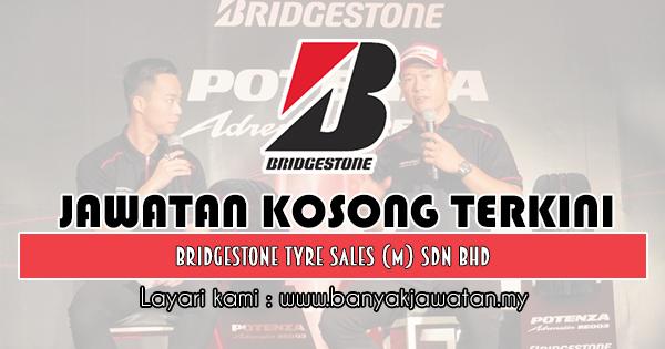 Jawatan Kosong 2019 di Bridgestone Tyre Sales (M) Sdn Bhd