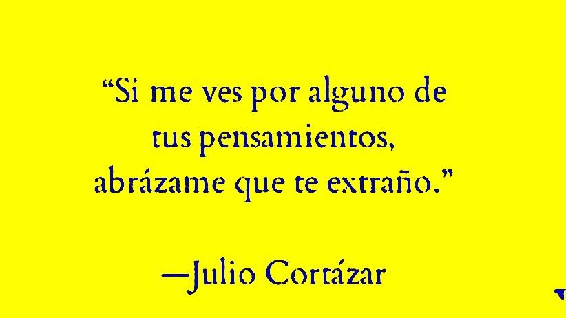 Las Mejores Frases De Julio Cortázar El Club De Los