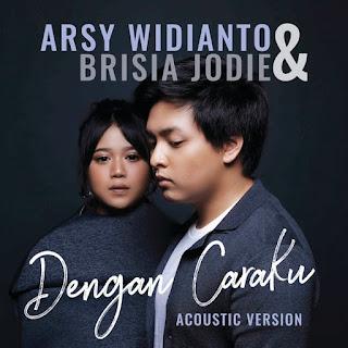 Arsy Widianto & Brisia Jodie - Dengan Caraku (with. Brisia Jodie) [Acoustic]