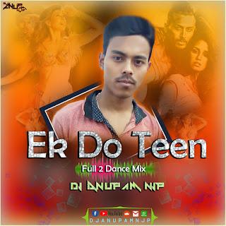 Ek Do Teen (Full 2 Dance Mix) DJ Anupam NJp