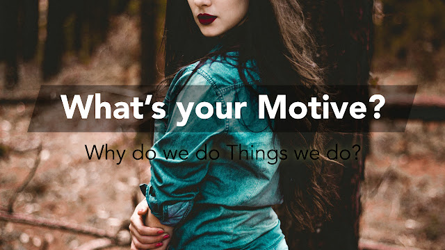 Whats your motive why do we do things we do