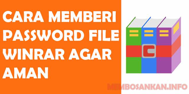 Cara memberi password pada file winRAR agar aman