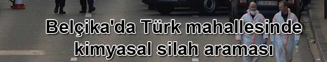 Belçika'da Türk mahallesinde kimyasal silah IŞİD bayrağı ve bomba araması |  isis haberleri
