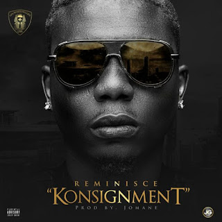 """DOWNLOAD MP3 MUSIC: Reminisce – """"Konsignment"""" (Prod. By Jomane)"""