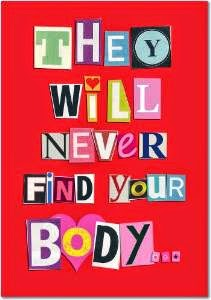 Never Find Your Body Valentine's Day Humor Greeting Card