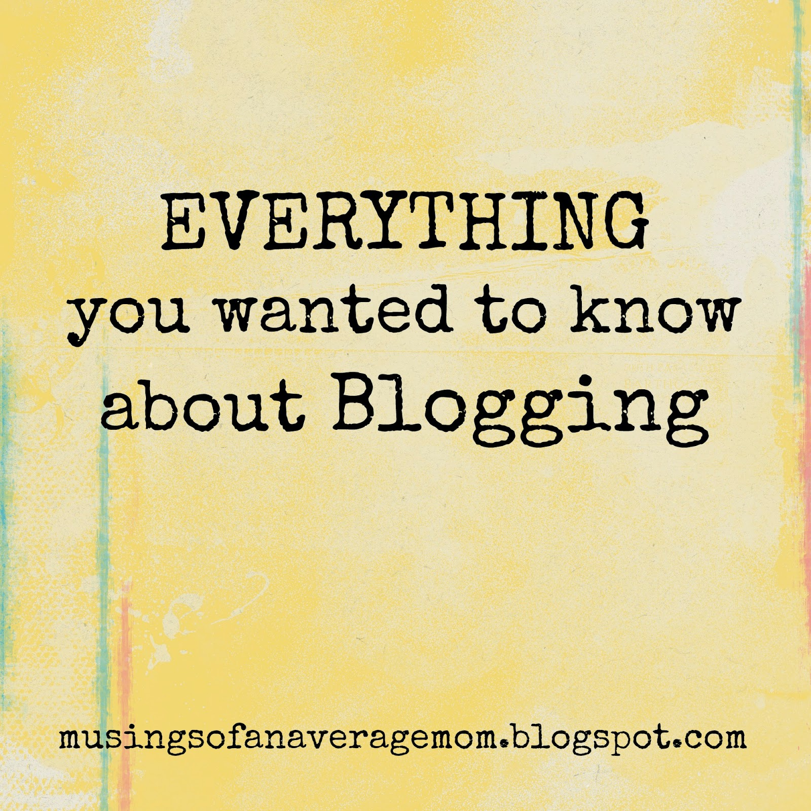 everything you wanted to know about blogging