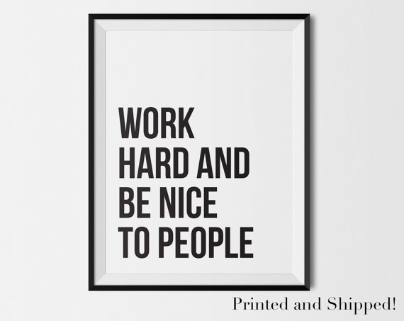 Work hard and be nice to people artwork