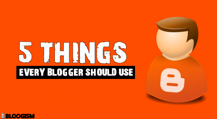 5-things-every-blogger-should-use
