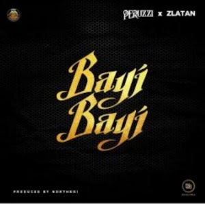 Download Audio | Peruzzi & Zlatan - Bayi Bayi