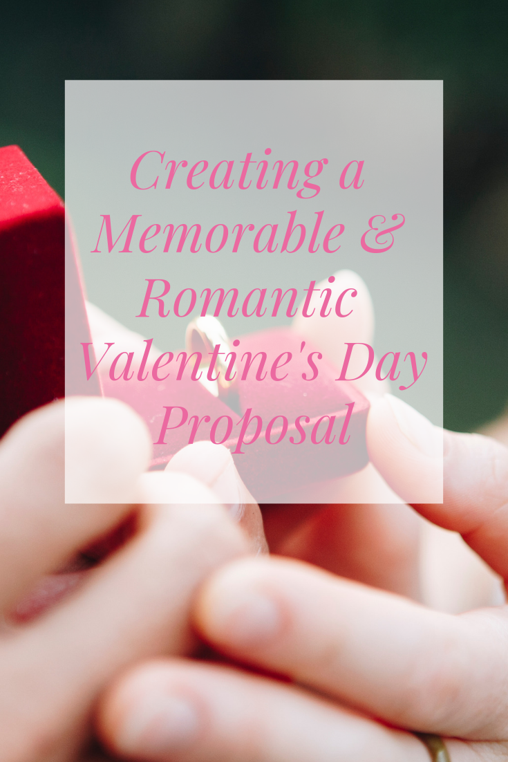 Creating a Memorable & Romantic Valentine's Day Proposal