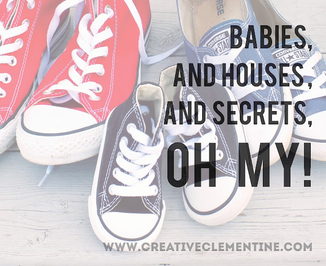 Babies, and houses, and secrets...OH MY!