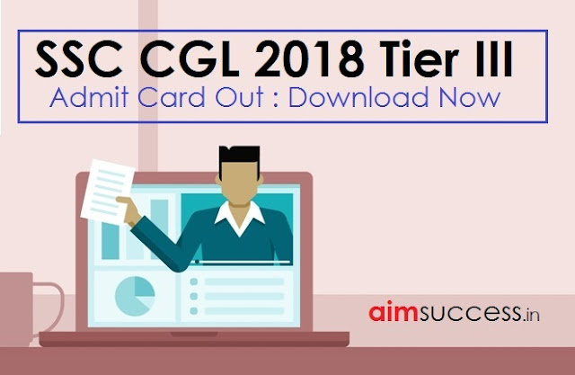 SSC CGL Admit Card 2018 for Tier III: Download Now