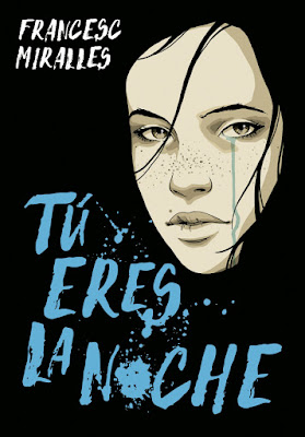 TÚ ERES LA NOCHE. Francesc Miralles (Montena - 8 Junio 2017) LITERATURA JUVENIL portada libro