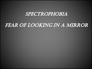 Spectrophobia, Fear of ghost, fear of looking in a mirror
