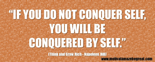 "56 Best Think And Grow Rich Quotes by Napoleon Hill: ""If you do not conquer self, you will be conquered by self."""