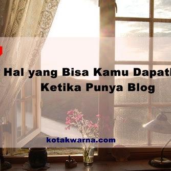 7 Hal yang Bisa Kamu Dapatkan Ketika Punya Blog